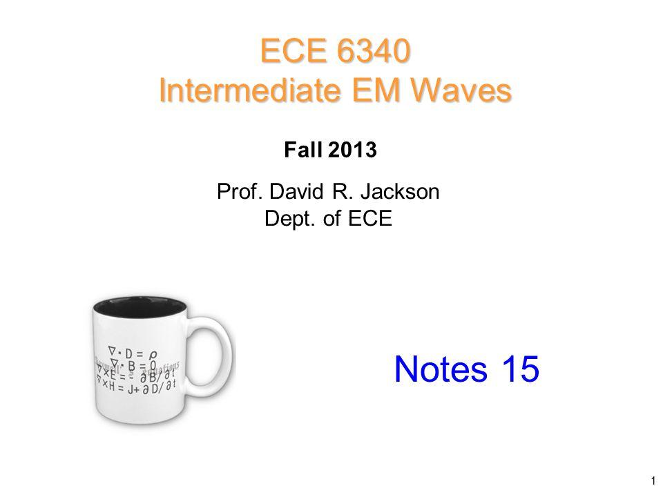 Prof. David R. Jackson Dept. of ECE Fall 2013 Notes 15 ECE 6340 Intermediate EM Waves 1