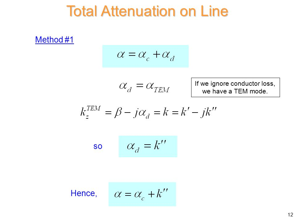 Total Attenuation on Line Method #1 so Hence, If we ignore conductor loss, we have a TEM mode. 12