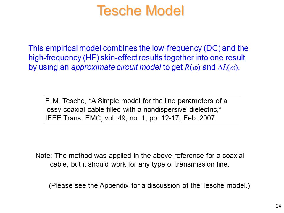 Tesche Model This empirical model combines the low-frequency (DC) and the high-frequency (HF) skin-effect results together into one result by using an approximate circuit model to get R(  ) and  L(  ).