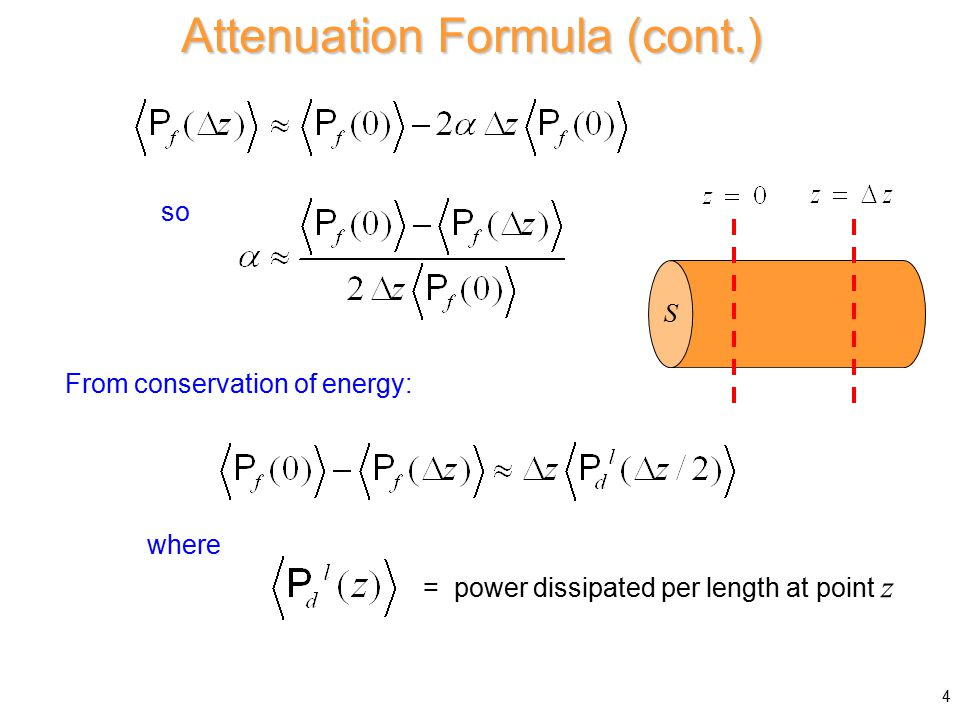 Attenuation Formula (cont.) Hence As  z  0 : Note: The point z = 0 is arbitrary. 5