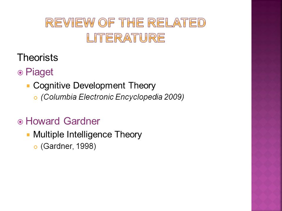 Theorists  Piaget  Cognitive Development Theory (Columbia Electronic Encyclopedia 2009)  Howard Gardner  Multiple Intelligence Theory (Gardner, 1998)