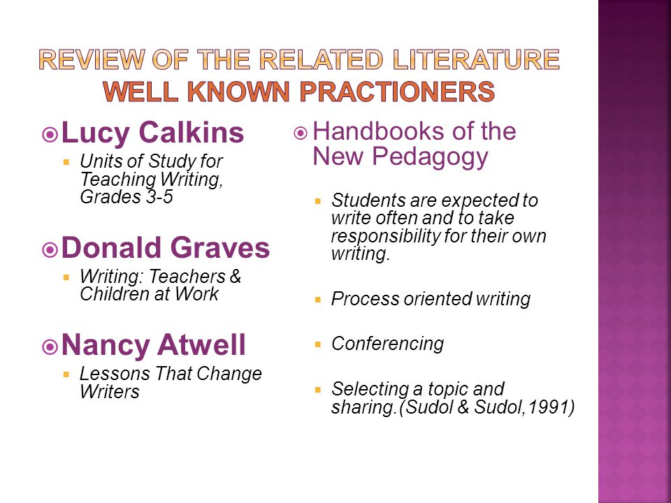  Lucy Calkins  Units of Study for Teaching Writing, Grades 3-5  Donald Graves  Writing: Teachers & Children at Work  Nancy Atwell  Lessons That Change Writers  Handbooks of the New Pedagogy  Students are expected to write often and to take responsibility for their own writing.