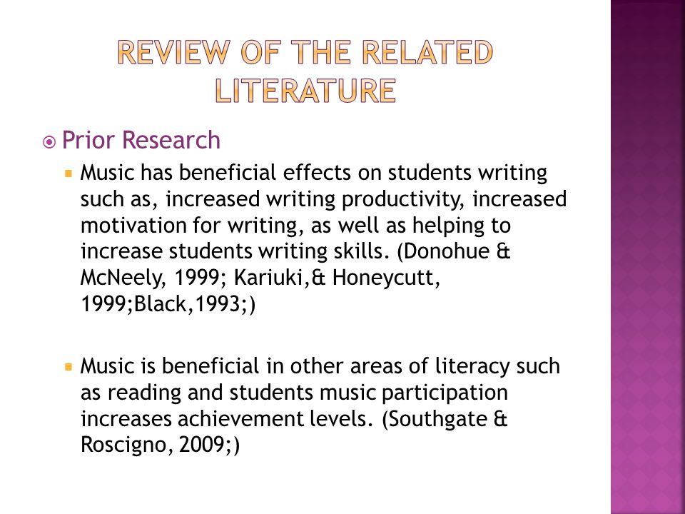  Prior Research  Music has beneficial effects on students writing such as, increased writing productivity, increased motivation for writing, as well as helping to increase students writing skills.