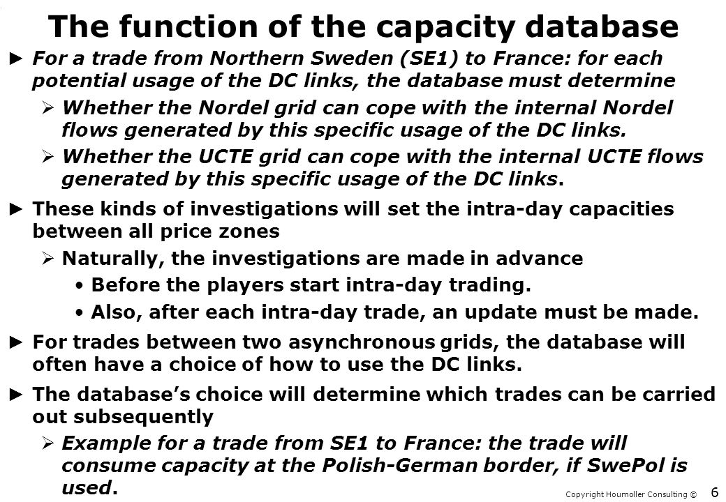 Copyright Houmoller Consulting © The function of the capacity database ► For a trade from Northern Sweden (SE1) to France: for each potential usage of