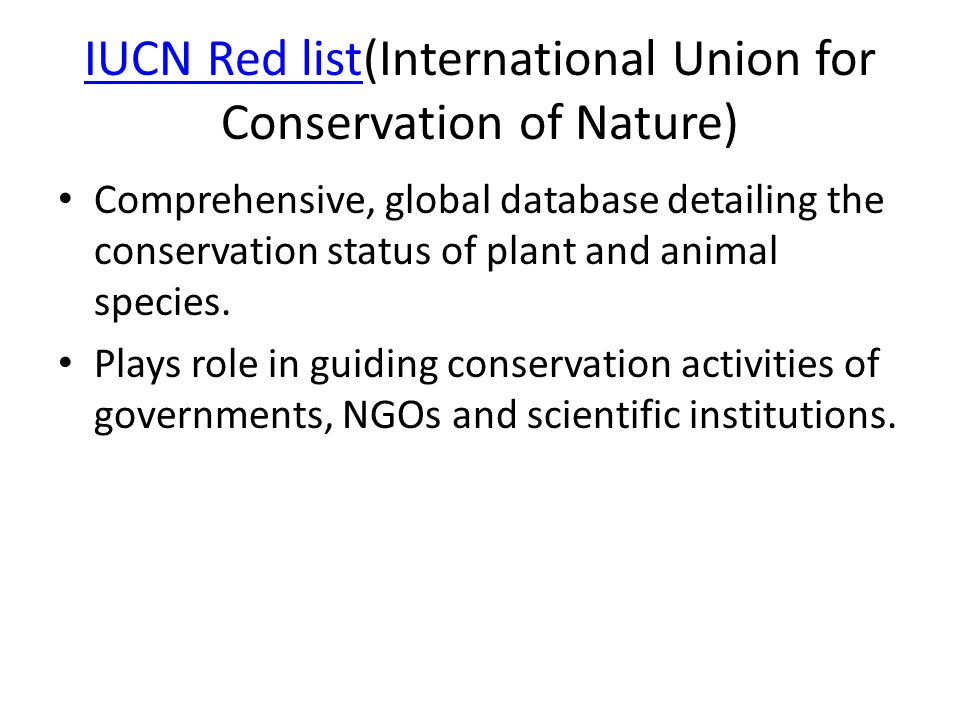 IUCN Red listIUCN Red list(International Union for Conservation of Nature) Comprehensive, global database detailing the conservation status of plant and animal species.