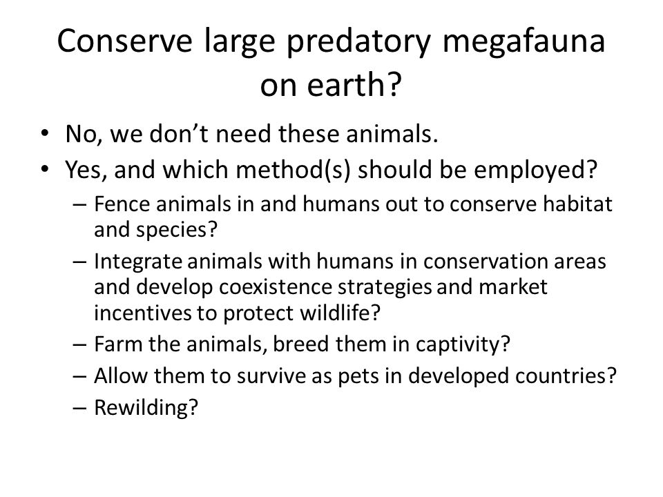 Conserve large predatory megafauna on earth. No, we don't need these animals.