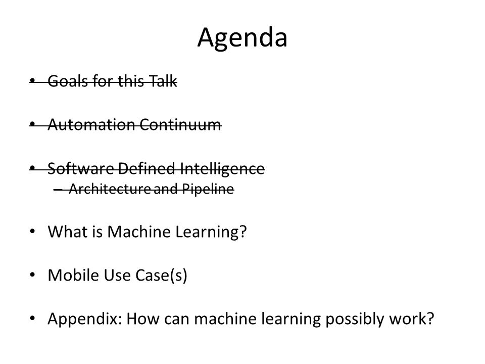 Agenda Goals for this Talk Automation Continuum Software Defined Intelligence – Architecture and Pipeline What is Machine Learning? Mobile Use Case(s)
