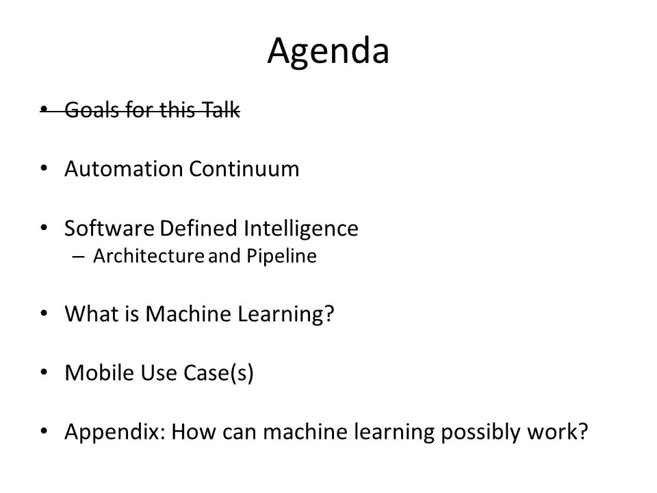 Agenda Goals for this Talk Automation Continuum Software Defined Intelligence – Architecture and Pipeline What is Machine Learning.