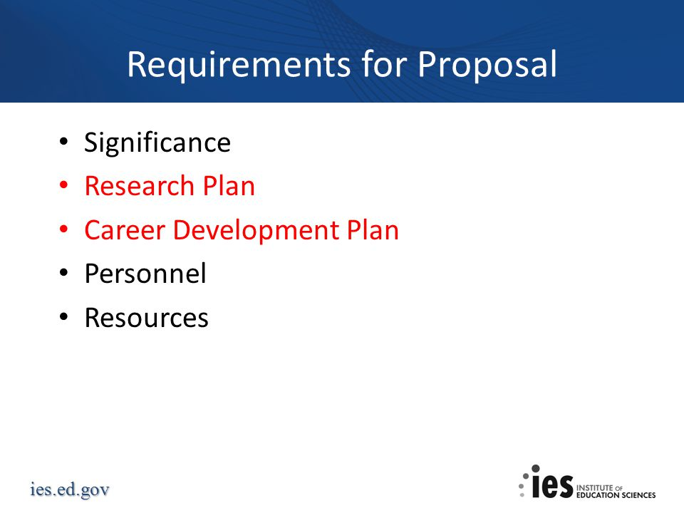 ies.ed.gov Requirements for Proposal Significance Research Plan Career Development Plan Personnel Resources