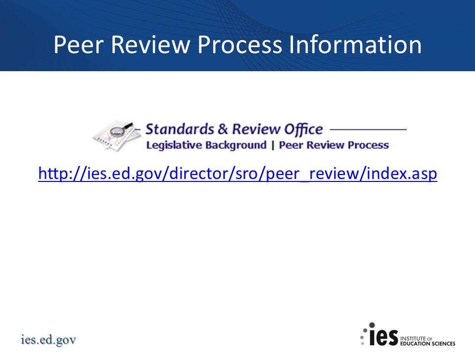 ies.ed.gov Peer Review Process Information http://ies.ed.gov/director/sro/peer_review/index.asp