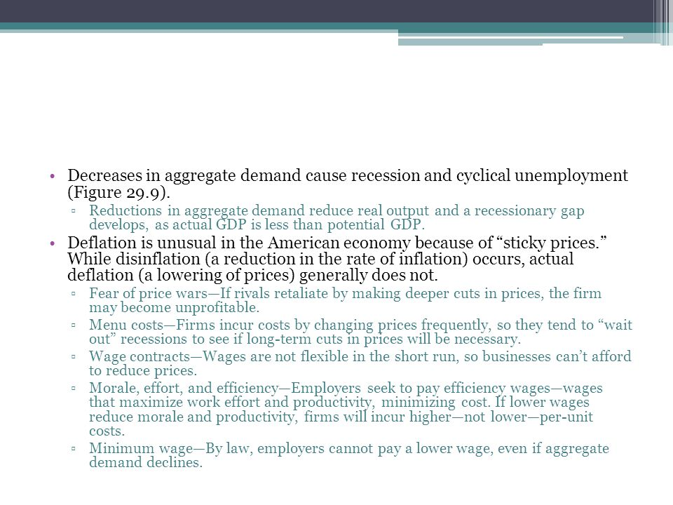 Decreases in aggregate demand cause recession and cyclical unemployment (Figure 29.9). ▫Reductions in aggregate demand reduce real output and a recess
