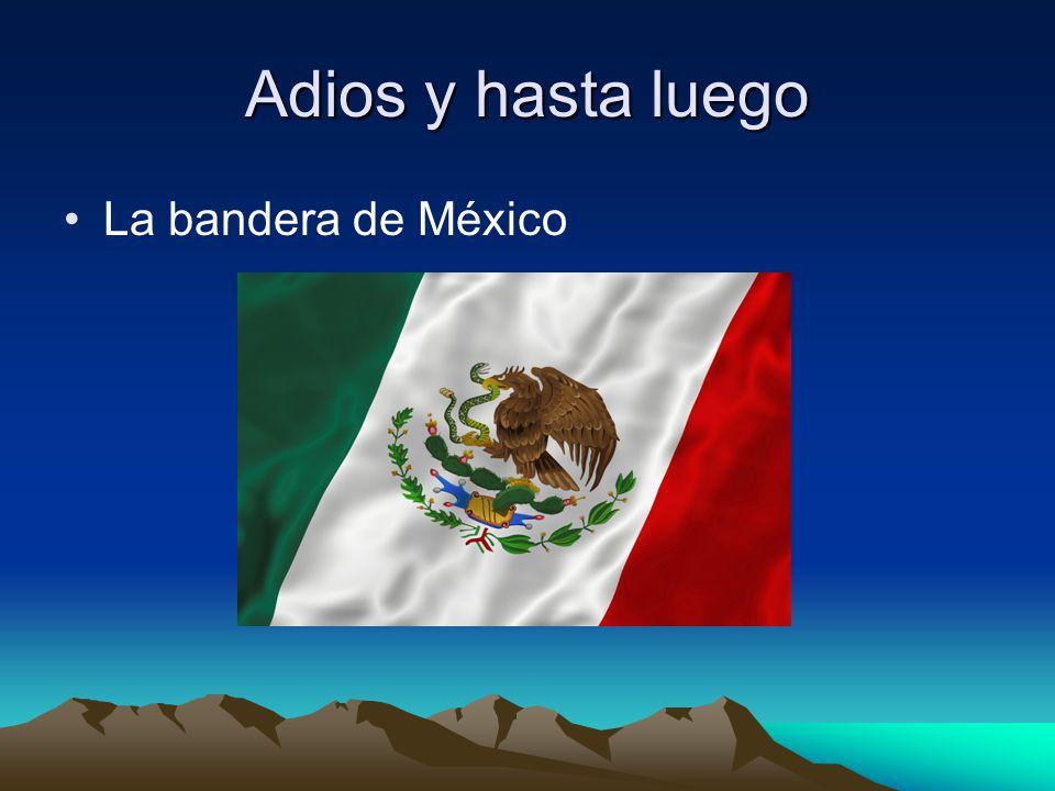 Adios y hasta luego La bandera de México