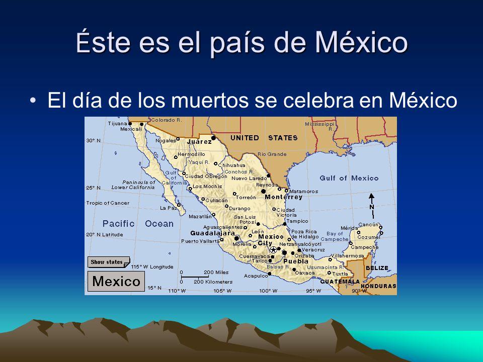 É ste es el país de México El día de los muertos se celebra en México