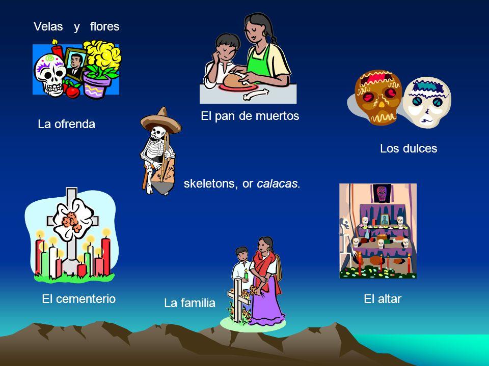 La ofrenda El pan de muertos El cementerio La familia El altar Los dulces skeletons, or calacas.