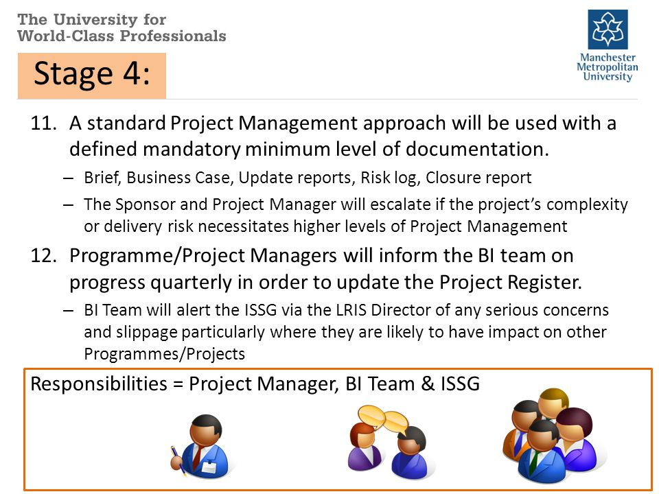 11.A standard Project Management approach will be used with a defined mandatory minimum level of documentation.