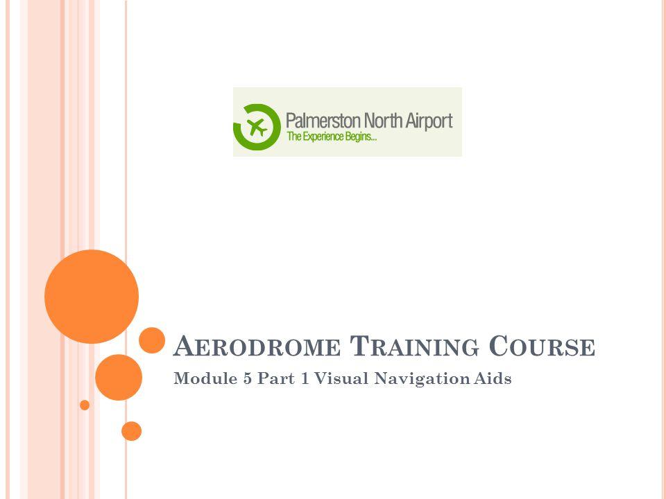 A ERODROME T RAINING C OURSE Module 5 Part 1 Visual Navigation Aids
