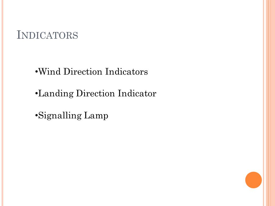 I NDICATORS Wind Direction Indicators Landing Direction Indicator Signalling Lamp