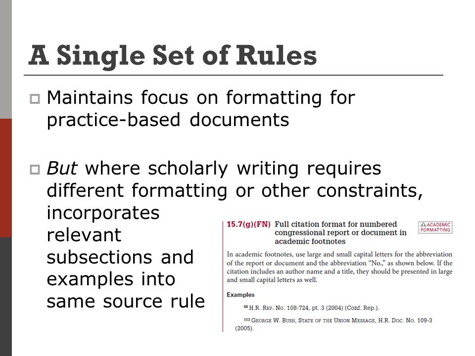 A Single Set of Rules  Maintains focus on formatting for practice-based documents  But where scholarly writing requires different formatting or othe