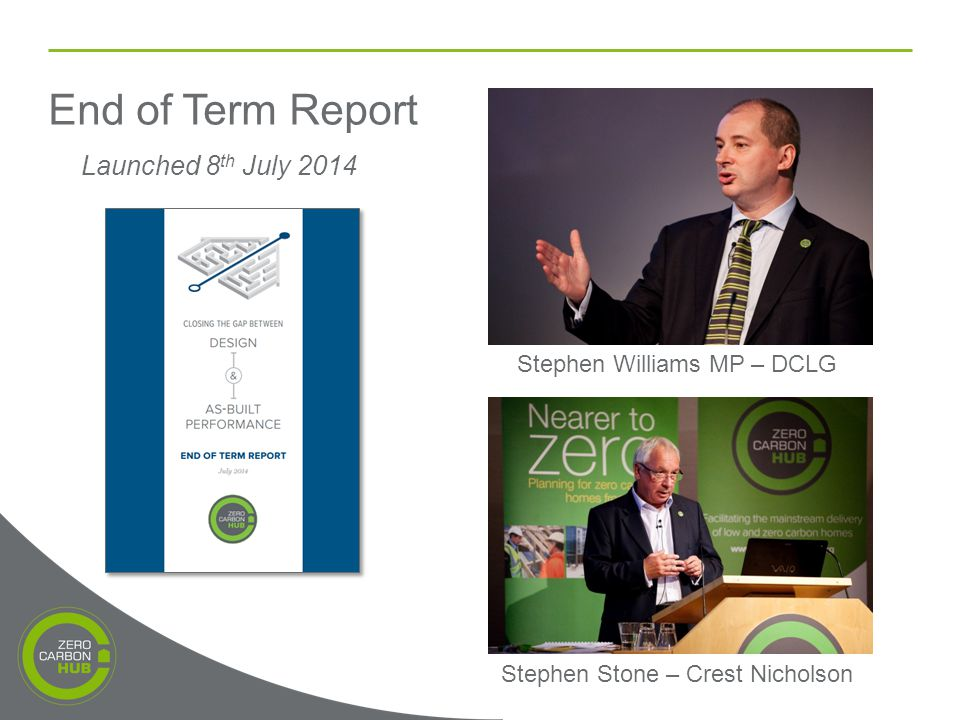 End of Term Report Launched 8 th July 2014 Stephen Stone – Crest Nicholson Stephen Williams MP – DCLG