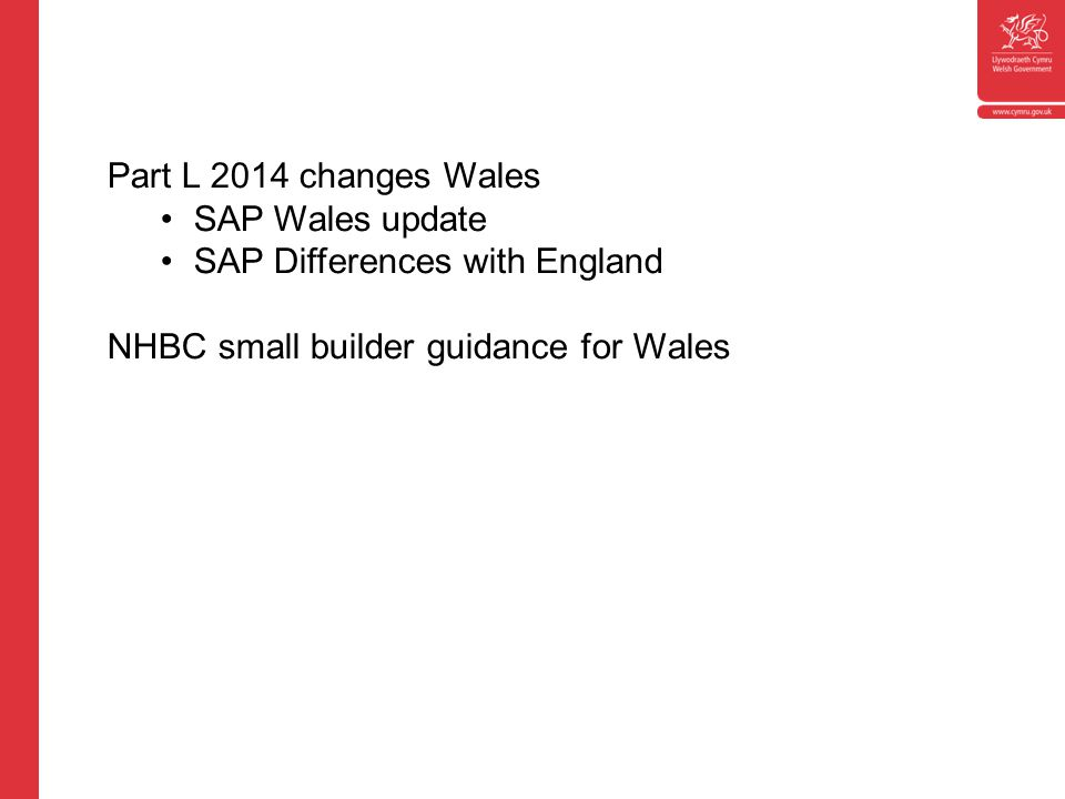 Part L 2014 changes Wales SAP Wales update SAP Differences with England NHBC small builder guidance for Wales