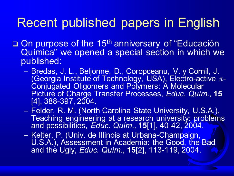 Recent published papers in English  On purpose of the 15 th anniversary of Educación Química we opened a special section in which we published: –Bredas, J.