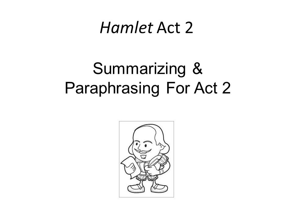 Hamlet Act 2 Summarizing & Paraphrasing For Act 2
