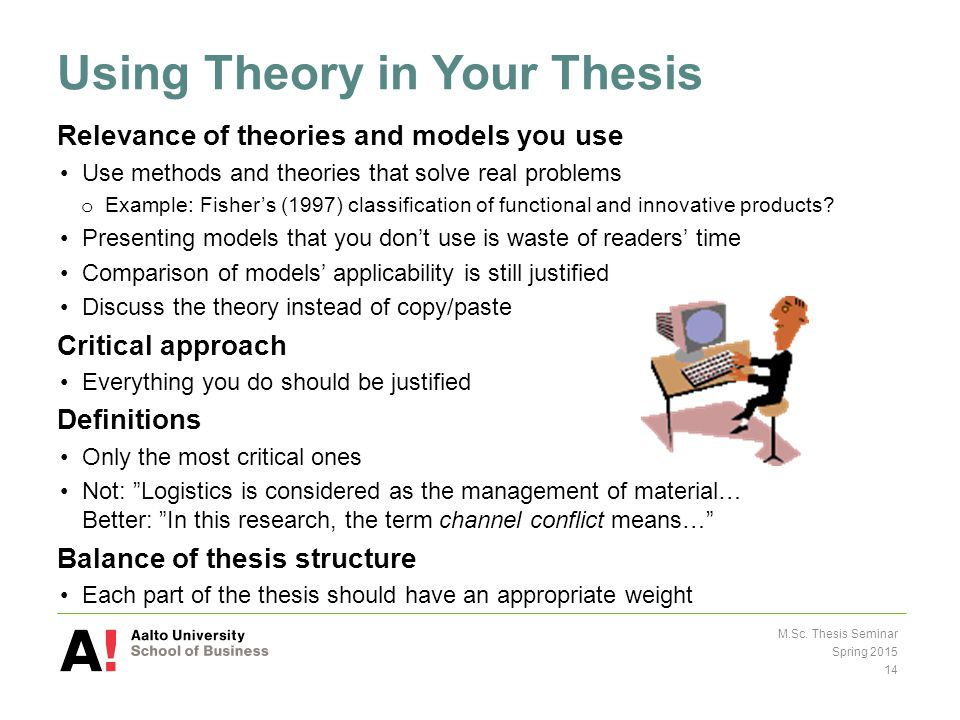 Using Theory in Your Thesis Relevance of theories and models you use Use methods and theories that solve real problems o Example: Fisher's (1997) classification of functional and innovative products.