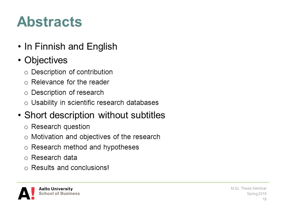 Abstracts In Finnish and English Objectives o Description of contribution o Relevance for the reader o Description of research o Usability in scientific research databases Short description without subtitles o Research question o Motivation and objectives of the research o Research method and hypotheses o Research data o Results and conclusions.