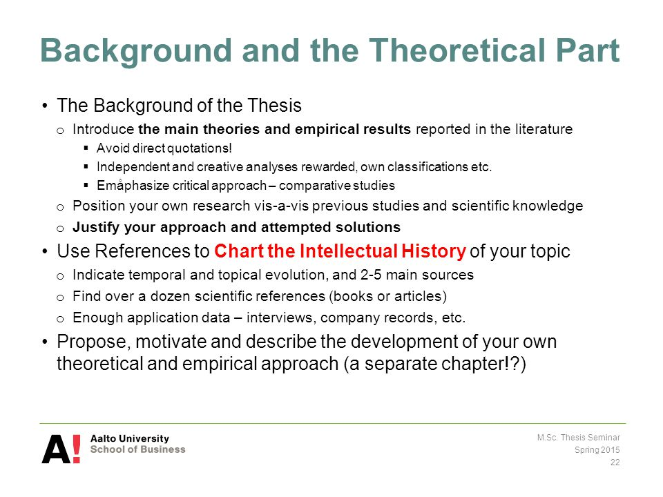Background and the Theoretical Part The Background of the Thesis o Introduce the main theories and empirical results reported in the literature  Avoid direct quotations.