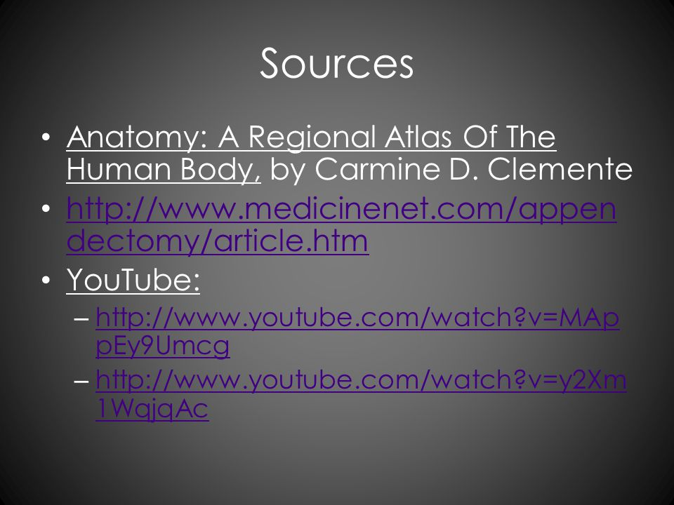 Sources Anatomy: A Regional Atlas Of The Human Body, by Carmine D. Clemente http://www.medicinenet.com/appen dectomy/article.htm http://www.medicinene