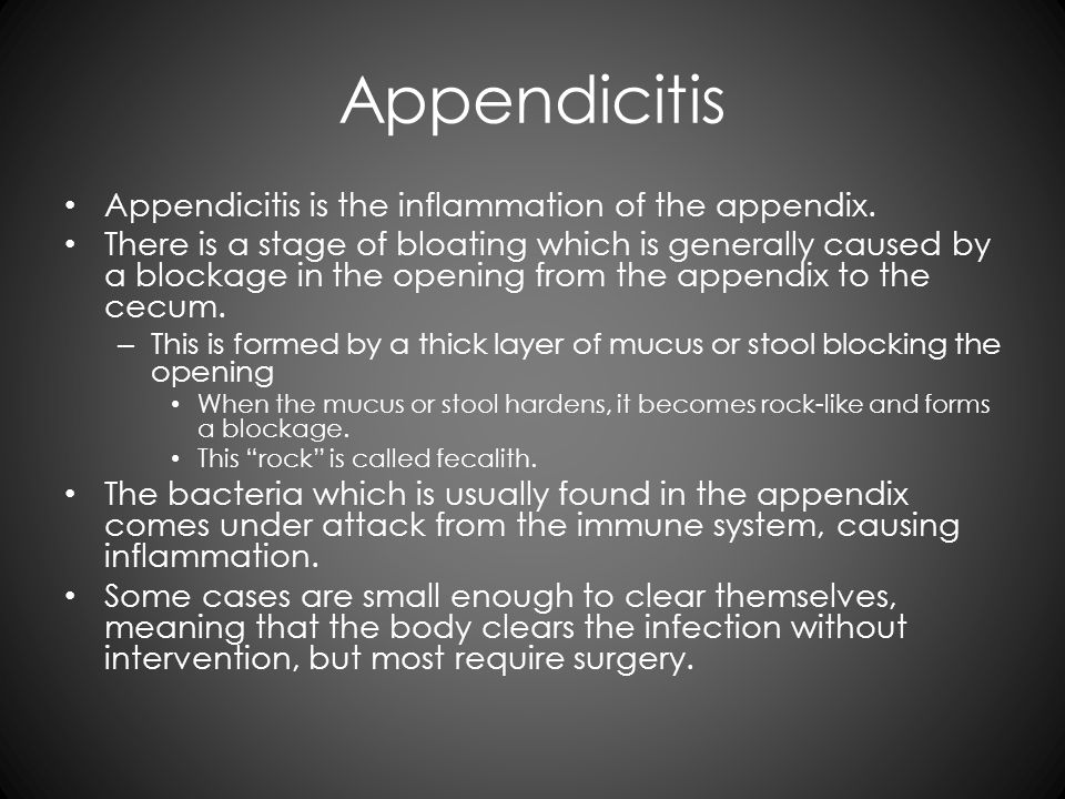 Appendicitis Appendicitis is the inflammation of the appendix. There is a stage of bloating which is generally caused by a blockage in the opening fro