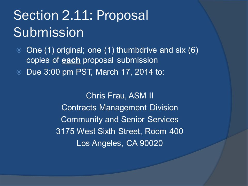 Section 2.11: Proposal Submission  One (1) original; one (1) thumbdrive and six (6) copies of each proposal submission  Due 3:00 pm PST, March 17, 2