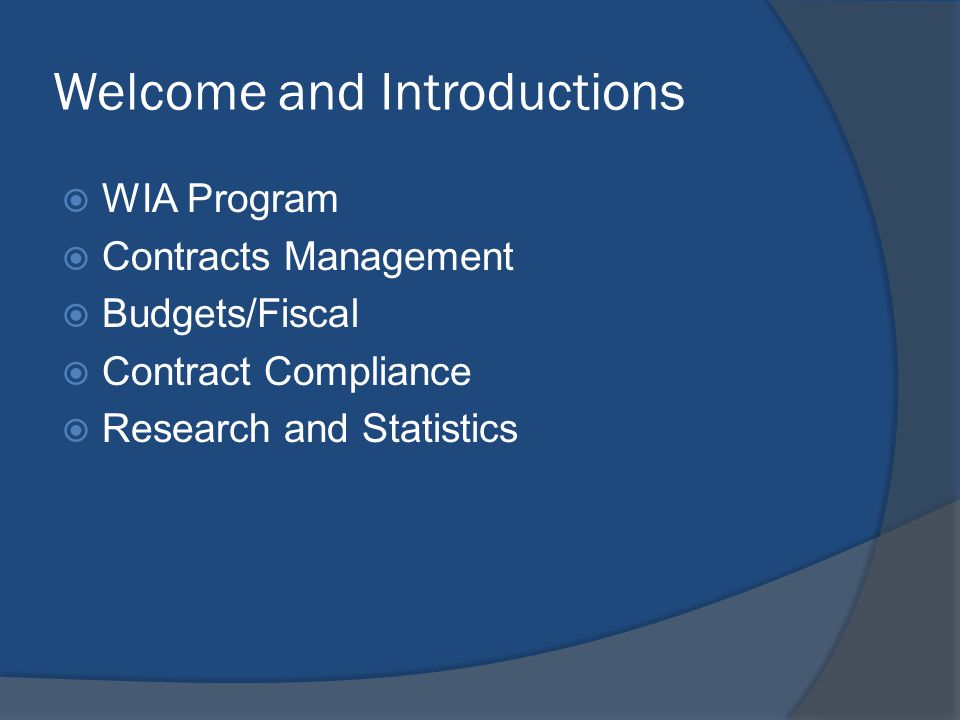 Welcome and Introductions  WIA Program  Contracts Management  Budgets/Fiscal  Contract Compliance  Research and Statistics