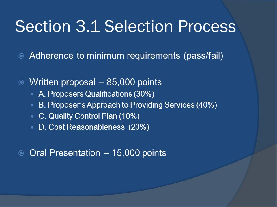 Section 3.1 Selection Process  Adherence to minimum requirements (pass/fail)  Written proposal – 85,000 points A. Proposers Qualifications (30%) B.
