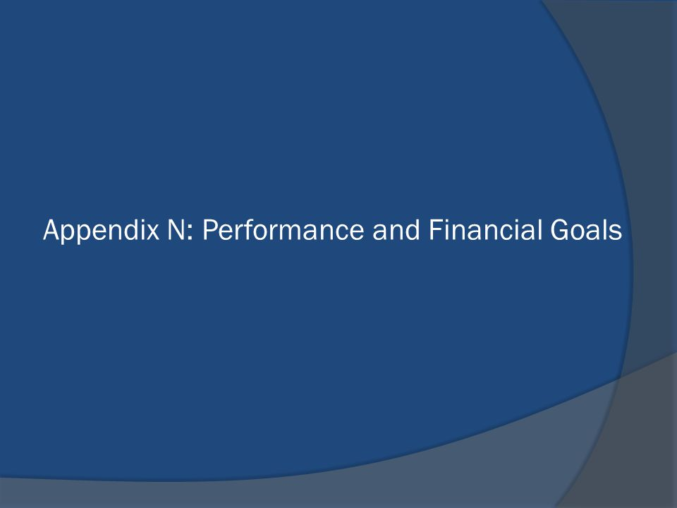 Appendix N: Performance and Financial Goals