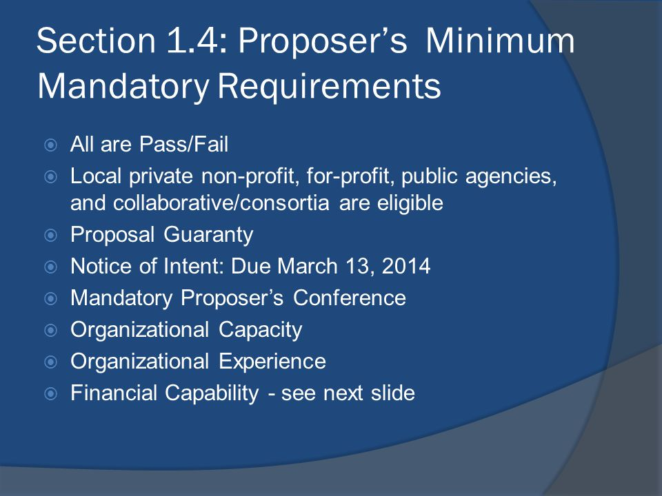 Section 1.4: Proposer's Minimum Mandatory Requirements  All are Pass/Fail  Local private non-profit, for-profit, public agencies, and collaborative/