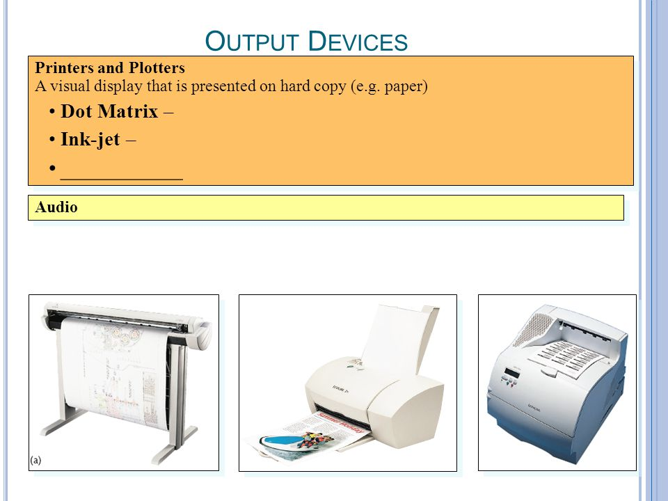 A-17 O UTPUT D EVICES Printers and Plotters A visual display that is presented on hard copy (e.g.