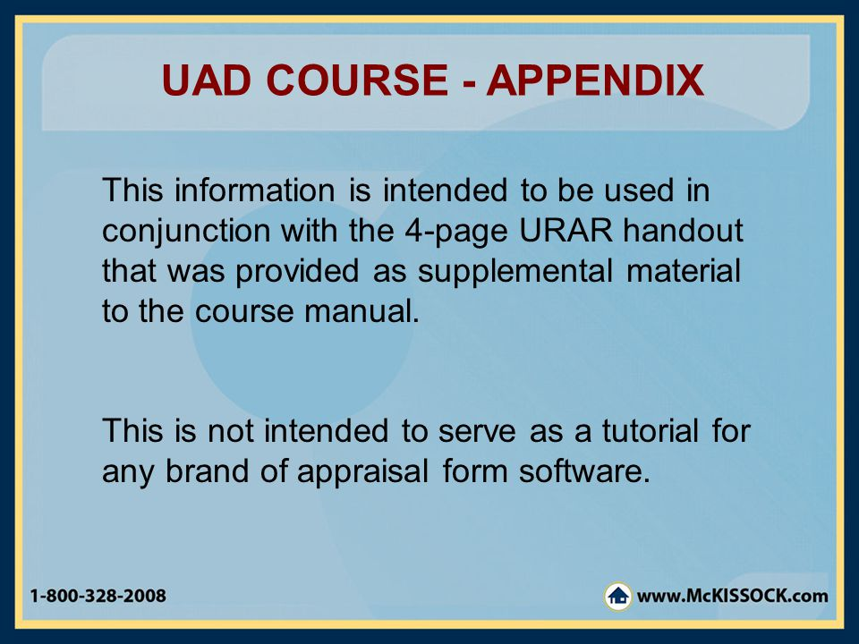 UAD COURSE - APPENDIX This information is intended to be used in conjunction with the 4-page URAR handout that was provided as supplemental material to the course manual.