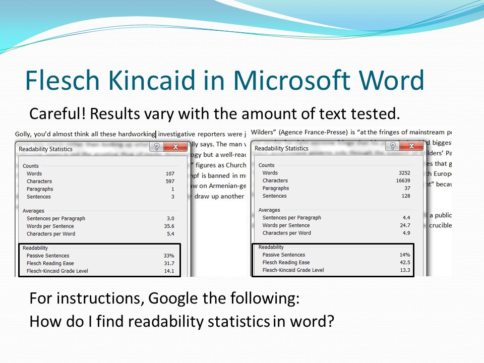 Flesch Kincaid in Microsoft Word Careful. Results vary with the amount of text tested.