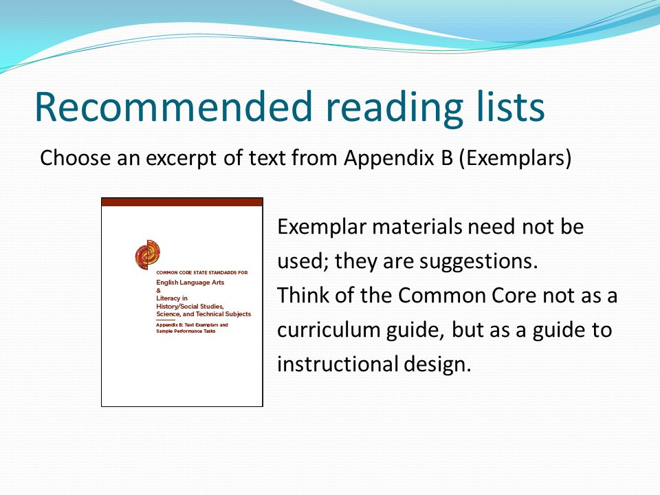 Recommended reading lists Choose an excerpt of text from Appendix B (Exemplars) Exemplar materials need not be used; they are suggestions.