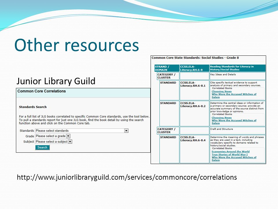 Other resources Junior Library Guild http://www.juniorlibraryguild.com/services/commoncore/correlations