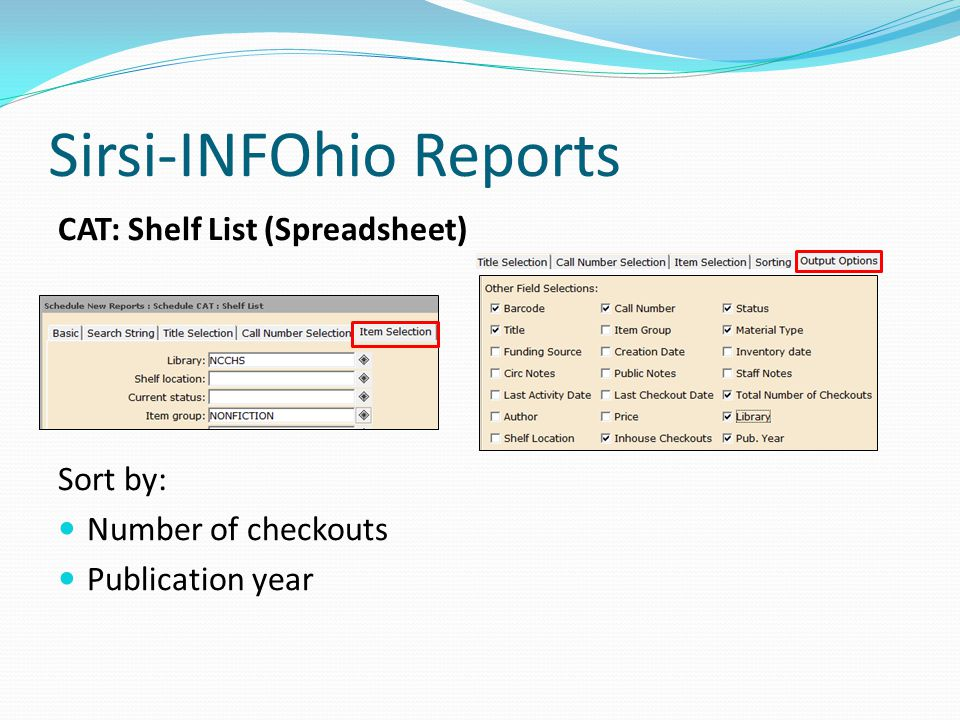 Sirsi-INFOhio Reports CAT: Shelf List (Spreadsheet) Sort by: Number of checkouts Publication year
