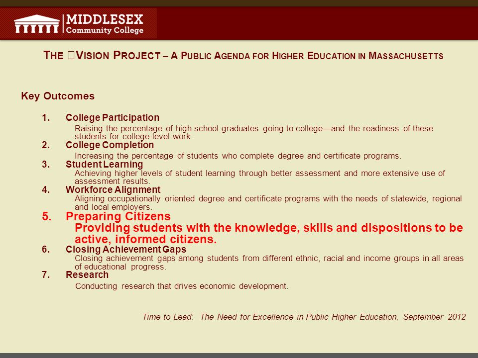 T HE V ISION P ROJECT – A P UBLIC A GENDA FOR H IGHER E DUCATION IN M ASSACHUSETTS Key Outcomes 1.College Participation Raising the percentage of high