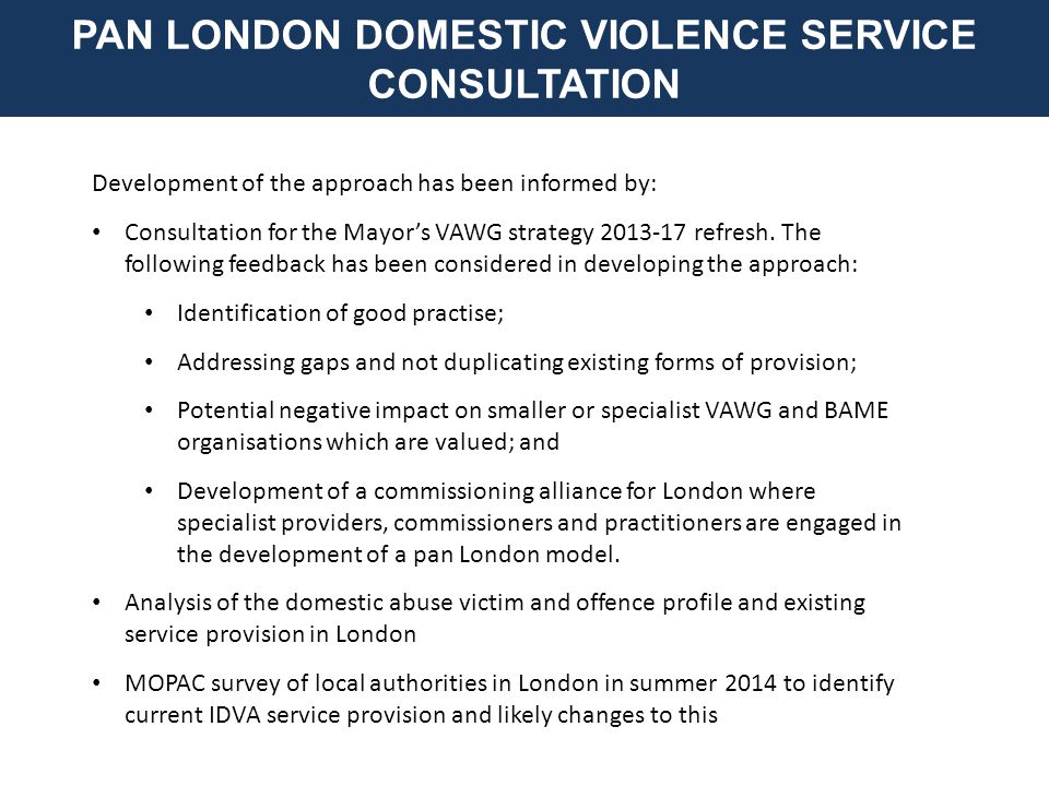 Development of the approach has been informed by: Consultation for the Mayor's VAWG strategy 2013-17 refresh.