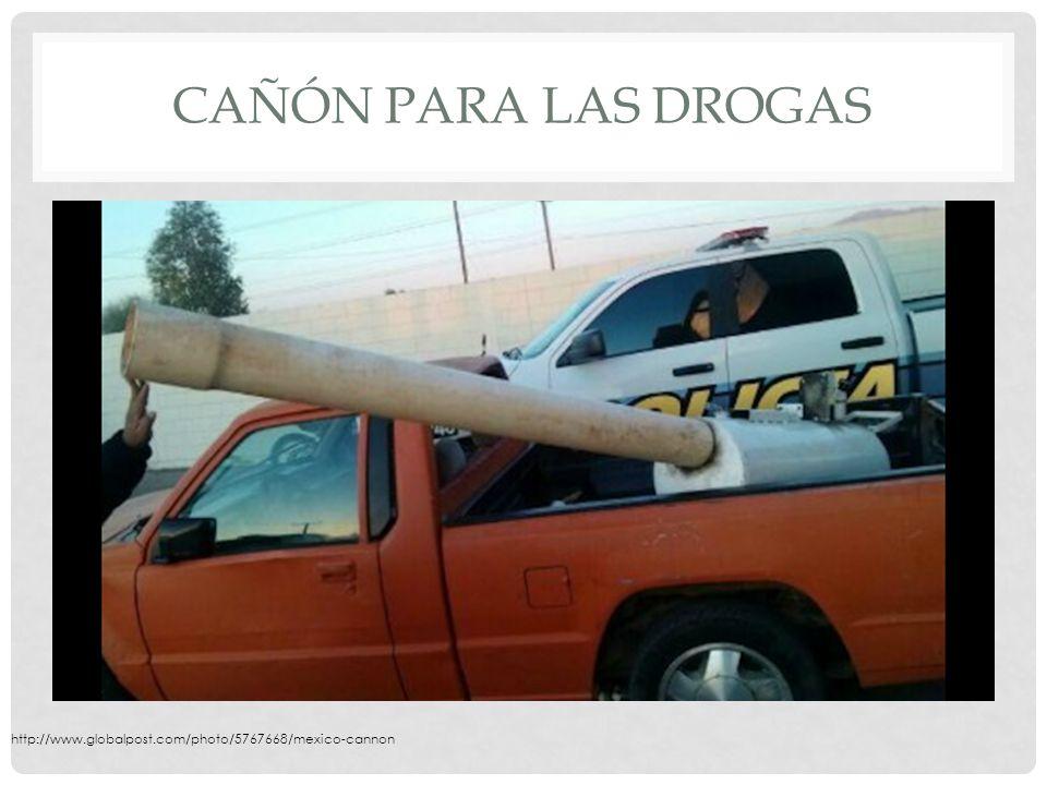 CAÑÓN PARA LAS DROGAS http://www.globalpost.com/photo/5767668/mexico-cannon