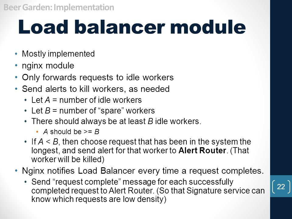 Load balancer module 22 Mostly implemented nginx module Only forwards requests to idle workers Send alerts to kill workers, as needed Let A = number o