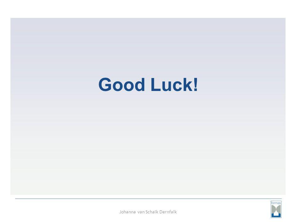 Good Luck! Johanna van Schaik Dernfalk