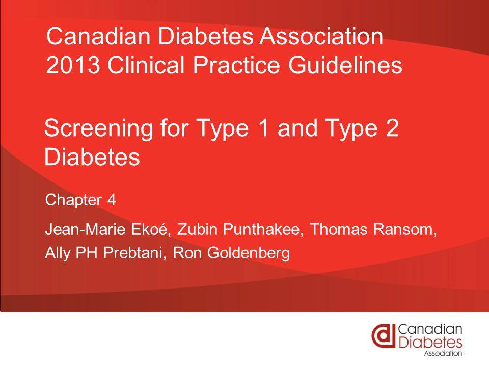 Screening for Type 1 and Type 2 Diabetes Chapter 4 Jean-Marie Ekoé, Zubin Punthakee, Thomas Ransom, Ally PH Prebtani, Ron Goldenberg Canadian Diabetes