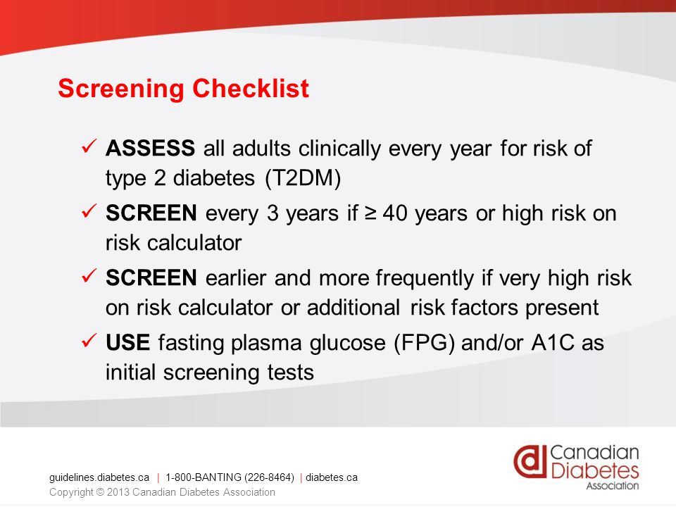 guidelines.diabetes.ca | 1-800-BANTING (226-8464) | diabetes.ca Copyright © 2013 Canadian Diabetes Association Screening Checklist ASSESS all adults c