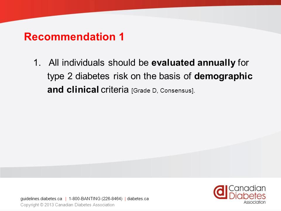 guidelines.diabetes.ca | 1-800-BANTING (226-8464) | diabetes.ca Copyright © 2013 Canadian Diabetes Association Recommendation 1 1. All individuals sho